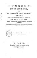 Honneur et indigence, ou Le divorce par amour, drame en 3 actes et en prose ; par Weiss et Patrat, imité de l'allemand de Kotzebue,...