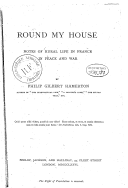 Round my house : notes of rural life in France in peace and war / by Philip Gilbert Hamerton,...