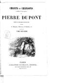 Chants et chansons (poésie et musique) de Pierre Dupont. Tome 2 / ornés de gravures sur acier d'après T. Johannot, Andrieux, C. Nanteuil, etc.