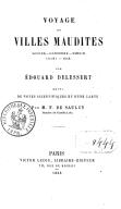 Voyage aux ville maudites, Sodome, Gomorrhe, Seboïm, Adama, Zoar, par Édouard Delessert, suivi de notes scientifiques et d'une carte par M. F. de Saulcy,...