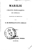 Marilie, chants élégiaques de Gonzaga , traduits du portugais par E. de Monglave et P. Chalas
