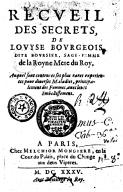 Recueil des secrets de Louyse Bourgeois, dite Boursier ... auquel sont contenues ses plus rares expériences pour diverses maladies, principalement des femmes, avec leurs embellissemens