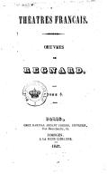 Théâtres français. Oeuvres de Regnard. Le légataire universel. La critique du Légataire. Les souhaits. Les vendanges. Sapor