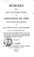 Mémoire sur les altérations et l'influence du foie dans plusieurs maladies, et sur les moyens curatifs qu'elles réclament, par J.-B. Regnault,...