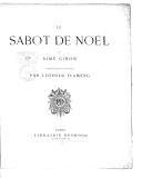 Le sabot de Noël : légende / par Aimé Giron,... ; compositions et gravures par Léopold Flameng