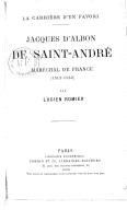 Jacques d'Albon de Saint-André, maréchal de France (1512-1562) : la carrière d'un favori / par Lucien Romier