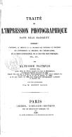 Traité de l'impression photographique sans sels d'argent : contenant l'histoire, la théorie et la pratique des méthodes et procédés de l'impression au charbon, de l'hélioplastie... / par Alphonse Poitevin,... ; avec une...