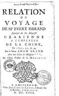 Relation du voyage de Mr Evert Isbrand, envoyé de Sa Majesté czarienne à l'empereur de Chine, en 1692, 93 & 94 , par le sieur Adam Brand. Avec une lettre de Monsieur***, sur l'état présent de la Moscovie