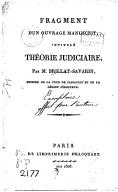 Fragment d'un ouvrage manuscrit, intitulé Théorie judiciaire , par M. Brillat-Savarin,...