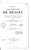 Cours élémentaire de dessin appliqué à l'architecture, à la sculpture et à la peinture, ainsi qu'à tous les arts industriels,... (4e édition) / par Antoine Etex,... avec texte par l'auteur...
