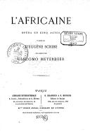 L'Africaine : opéra en cinq actes / paroles d'Eugène Scribe ; musique de Giacomo Meyerbeer