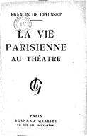 La vie parisienne au théâtre / Francis de Croisset