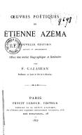 Oeuvres poétiques de Étienne Azéma (Nouvelle édition revue et augmentée avec une notice biographique et littéraire)