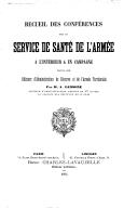 Recueil des conférences sur le service de santé de l'armée à l'intérieur et en campagne, faites aux officiers d'administration de réserve et de l'armée territoriale, par M. A. Lemoine,...