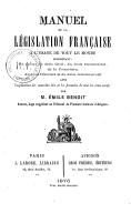 Manuel de la législation française à l'usage de tout le monde : comprenant un précis de droit civil, du droit commercial, de la procédure du droit criminel... / par M. Émile Benoît,...