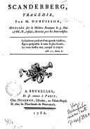 Scanderberg , tragédie, par M. Dubuisson, mutilée sur le Théâtre-Français, le 9 mai 1786, ensuite dévorée par les journalistes