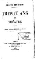 Trente ans de théâtre / Adrien Bernheim ; préf. de Henry Roujon,..