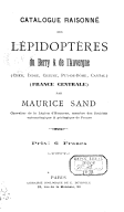 Catalogue raisonné des lépidoptères du Berry & de l'Auvergne (Cher, Indre, Creuse, Puy-de-Dôme, Cantal : France centrale) / par Maurice Sand,...
