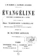 Évangéline : légende acadienne en 4 actes, tirée du poème de Henry Wadsworth Longfellow,... / L. de Gramont, G. Hartmann, Alexandre ; musique de M. Xavier Leroux