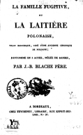La famille fugitive, ou La laitière polonaise , trait historique, tiré d'une ancienne chronique de Pologne ; pantomime en 3 actes, mêlée de danses, par J.-B. Blache père