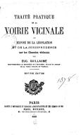 Traité pratique de la voirie vicinale, ou Exposé de la législation et de la jurisprudence sur les chemins vicinaux (7e édition) / par Eug. Guillaume,...