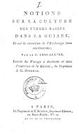 """Notions sur la culture des terres basses dans la Guiane et sur la cessation de l'esclavage dans ces contrées, par le C. Lescallier. Extrait du """"Voyage à Surinam et dans l'intérieur de la Guiane"""", du capitaine J. G. Stedman"""