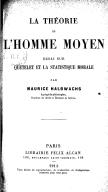 La Théorie de l'homme moyen, essai sur Quételet et la statistique morale, par Maurice Halbwachs,...