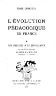 L'évolution pédagogique en France. Des origines à la Renaissance / Emile Durkheim
