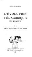 L'évolution pédagogique en France. De la Renaissance à nos jours / Emile Durkheim