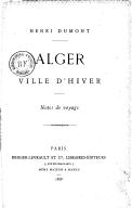 Alger ville d'hiver : Notes de voyage / Henri Dumont
