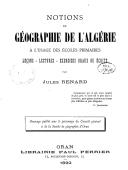 Notions de géographie de l'Algérie à l'usage des écoles primaires. Leçons, lectures, exercices oraux ou écrits par Jules Renard. (1er mai 1892.)