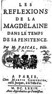 Les réflexions de la Magdelaine dans le temps de sa pénitence . Par M. Pascal, fille
