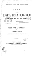 Essai sur les effets de la licitation dans l'ancien droit et le droit moderne : thèse pour le doctorat / par Pierre Benoît,...