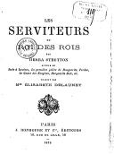 """Les serviteurs du roi des rois / par Hesba Stretton,... ; traduit par Mme Élisabeth Delauney. Suivi de """"La vieille fille"""" / par Mme Elisabeth Delauney"""
