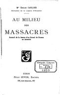 Au milieu des massacres : journal de la femme d'un consul de France en Arménie / Mme Émilie Carlier,... ; [publié par Masson-Forestier]