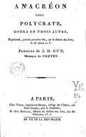 Anacréon chez Polycrate , opéra en 3 actes... Paroles de J.-H. Guy ; musique de Grétry