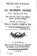 Suite de l'Essai sur la musique sacrée et imitative, où l'on donne le plan d'une musique propre à la fête de Pâque . Par M. Le Sueur,...