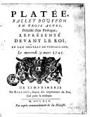 Platée , ballet bouffon en trois actes, précédé d'un prologue ; représenté devant le Roi, en son château de Versailles ; le mercredi 31 mars 1745