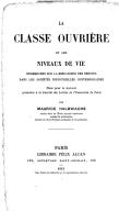 La classe ouvrière et les niveaux de vie : recherches sur la hiérarchie des besoins dans les sociétés industrielles contemporaines / thèse... par Maurice Halbwachs,...