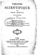 Théâtre scientifique / par Jean Mirval ; avec une préface par Louis Figuier