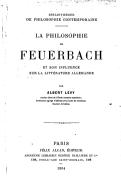 La philosophie de Feuerbach : et son influence sur la littérature allemande / par Albert Lévy,...