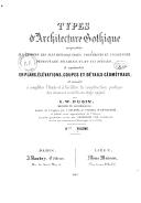 Types d'architecture gothique empruntés aux édifices les plus remarquables construits en Angleterre pendant les XII, XIII, XIV, XV et XVIe siècles... par A. W. Pugin,... Traduit de l'anglais, par L. Delobel,... La partie...