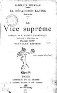 La décadence latine. I, Le vice suprême / Joséphin Péladan ; préface de J. Barbey d'Aurevilly ; frontispice à l'eau-forte de Félicien Rops