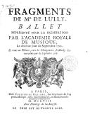 Fragments de M. de Lulli, ballet représenté pour la première fois par l'Académie royale de musique, le 10e jour de septembre 1702, et remis au théâtre, avec des changements, le 19e jour de septembre 1708