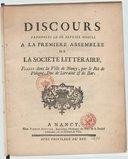Discours prononcés le III. fevrier MDCCLI. a la premiére assemblée de la Société littéraire, fondée dans la ville de Nancy, par le roi de Pologne, duc de Lorraine & de Bar