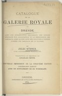 Catalogue de la galerie royale de Dresde : avec une introduction historique, des notices,... ainsi qu'une liste des gravures (Nouvelle impression de la cinquième édition, considérablement augmentée avec un supplément) / de...