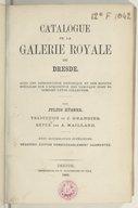 Catalogue de la galerie royale de Dresde : avec une introduction historique, des notices,... (2e édition, considérablement augmentée) / par Julius Hübner ; traduction de J. Grangier ; revue par A. Maillard...