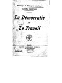 La démocratie et le travail / Gabriel Hanotaux,..