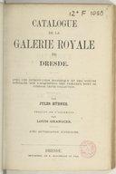 Catalogue de la galerie royale de Dresde : avec une introduction historique, des notices,... / par Jules Hübner ; traduit de l'allemand par Louis Grangier...