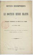 Notices biographiques sur le docteur Henry Blatin et discours prononcés au bord de sa tombe, le 29 mars 1869 / recueillis et publiés par les soins de Madame Claire Guyot, sa veuve